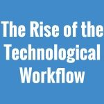 [Infographic] The rise of the technological workflow