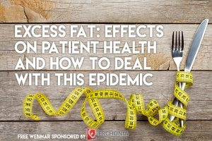 Excess fat: Effects on patient health and how to deal with this epidemic