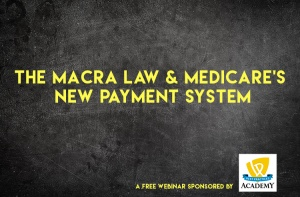 The MACRA Law & Medicare's New Payment System