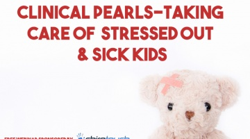 Clinical Pearls – Taking Care of Stressed Out and Sick Kids