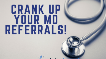 Crank Up Your MD Referrals!