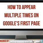 How to Appear Multiple Times on Google's First Page