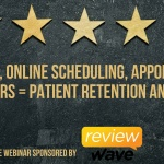 Reviews, Online Scheduling, Appointment Reminders = Patient Retention and ROI