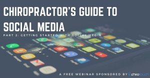 Chiropractor's Guide to Social Media – Part 2: Getting Started with Social Media