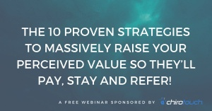 The 10 Proven Strategies to Massively Raise Your Perceived Value So They'll Pay, Stay and Refer!