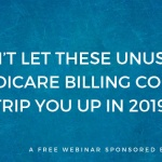 Don't Let These Unusual Medicare Billing Codes Trip You Up In 2019!