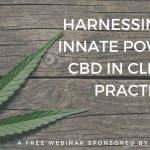 Harnessing the Innate Power of CBD in Clinical Practice for Pain and Beyond