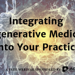 Integrating Regenerative Medicine Into Your Practice Full Recording/Transcript