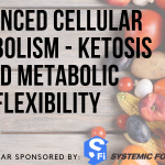 [Webinar] Advanced Cellular Metabolism – Ketosis and Metabolic Flexibility