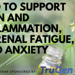 CBD to support pain and inflammation, adrenal fatigue, and anxiety