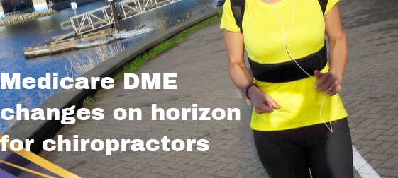 Medicare Dme Changes On Horizon For Chiropractors